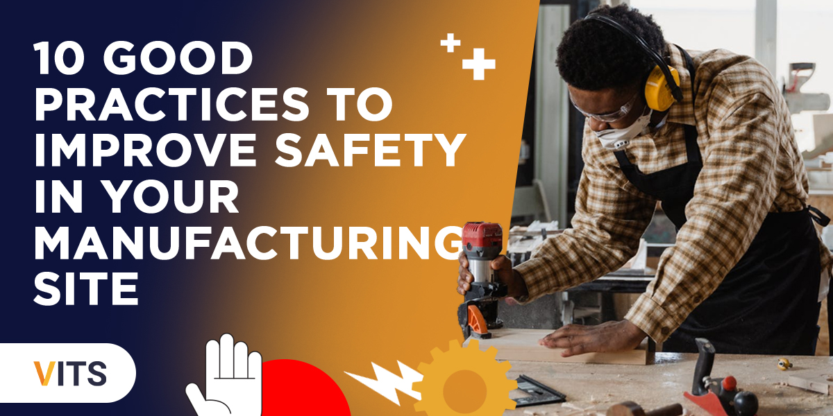 10 Good Practices To Improve Safety In Your Manufacturing Site